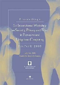 Proceedings: 1st International Workshop on Security, Privacy and Trust in Pervasive and Ubiquitous Computing - July 14, 2005, Santorini Island, Greece - ΕΞΑΝΤΛΗΜΕΝΟ